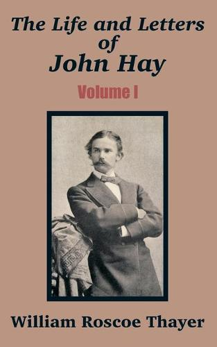 The Life and Letters of John Hay (Volume I) (Paperback)