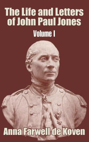The Life and Letters of John Paul Jones (Volume I) (Paperback)