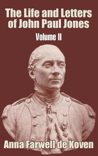The Life and Letters of John Paul Jones (Volume II) (Paperback)