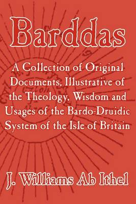 Barddas; A Collection of Original Documents, Illustrative of the Theology, Wisdom, and Usages of the Bardo-Druidic System of the of Britain (Paperback)