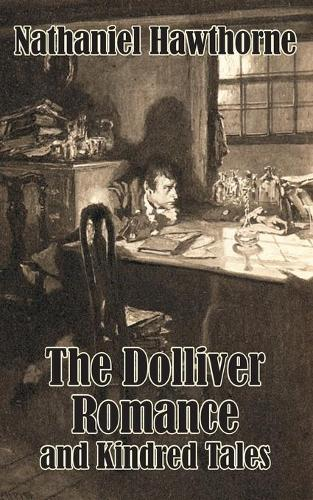 The Dolliver Romance and Kindred Tales (Paperback)