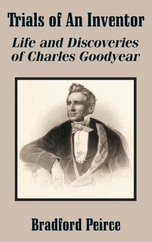 Trials of an Inventor: Life and Discoveries of Charles Goodyear (Paperback)