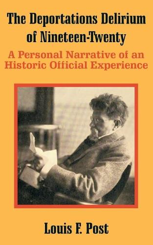 The Deportations Delirium of Nineteen-Twenty: A Personal Narrative of an Historic Official Experience (Paperback)