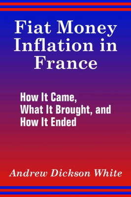 Fiat Money Inflation in France: How It Came, What It Brought, and How It Ended (Paperback)