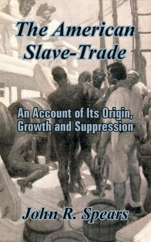 The American Slave-Trade: An Account of Its Origin, Growth and Suppression (Paperback)