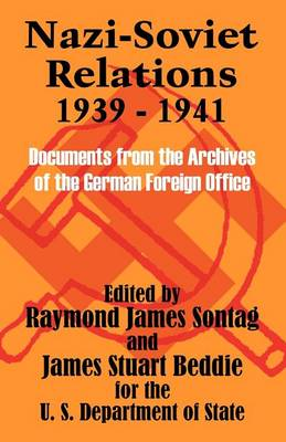 Nazi-Soviet Relations 1939 - 1941: Documents from the Archives of the German Foreign Office (Paperback)