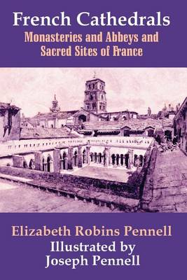 French Cathedrals, Monasteries and Abbeys and Sacred Sites of France (Paperback)