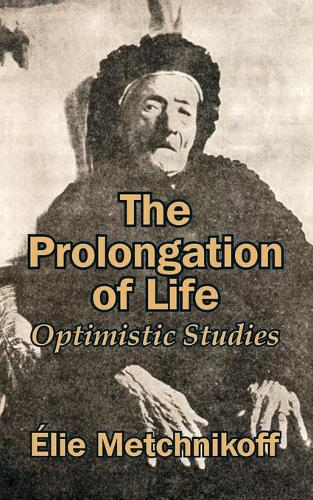 The Prolongation of Life: Optimistic Studies (Paperback)
