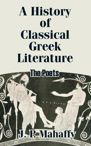 A History of Classical Greek Literature: The Poets (Paperback)
