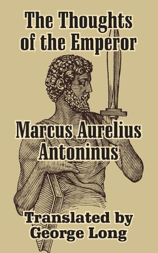 The Thoughts of Marcus Aurelius Antoninus (Paperback)