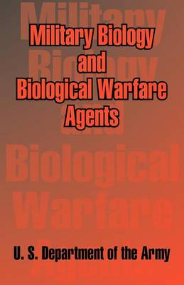 Military Biology and Biological Warfare Agents (Paperback)