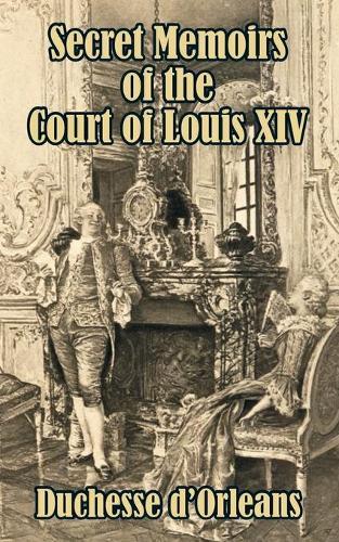 Secret Memoirs of the Court of Louis XIV (Paperback)
