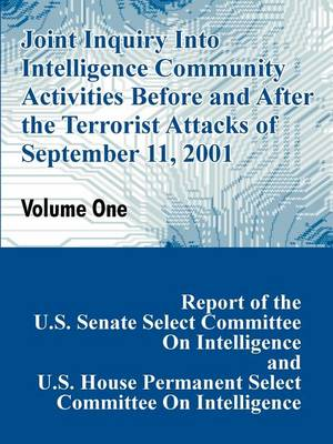 Joint Inquiry Into Intelligence Community Activities Before and After the Terrorist Attacks of September 11, 2001 (Volume One) (Paperback)