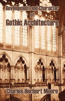 Development and Character of Gothic Architecture (Paperback)