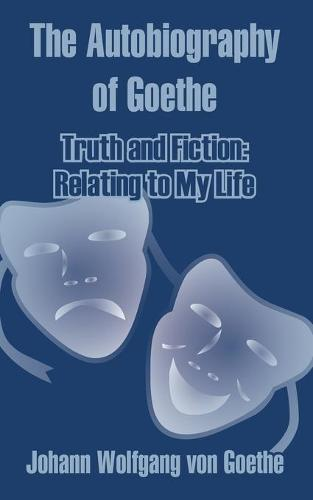 The Autobiography of Goethe: Truth and Fiction: Relating to My Life (Paperback)