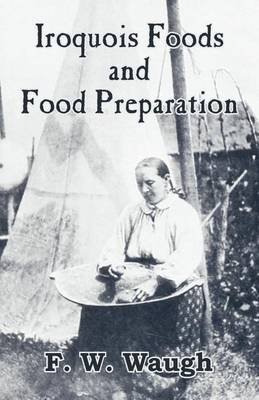 Iroquois Foods and Food Preparation (Paperback)