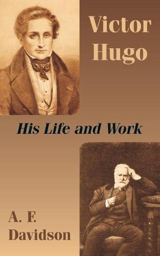 Victor Hugo: His Life and Work (Paperback)