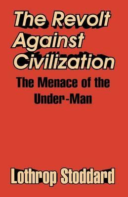 The Revolt Against Civilization: The Menace of the Under-Man (Paperback)