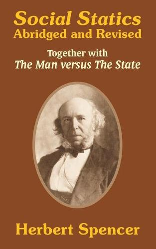 Social Statics: Abridged and Revised and the Man Versus the State (Paperback)