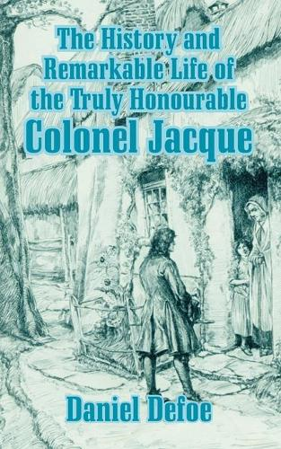 The History and Remarkable Life of the Truly Honourable Colonel Jacque (Paperback)