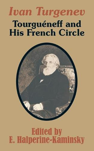 Ivan Turgenev: Tourgueneff and His French Circle (Paperback)