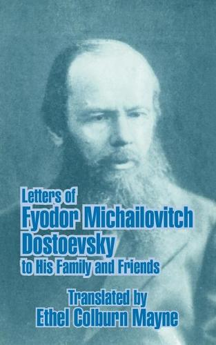 Letters of Fyodor Michailovitch Dostoevsky to His Family and Friends (Paperback)
