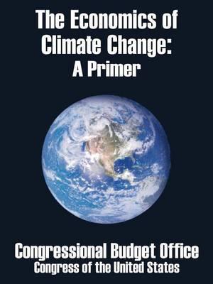 The Economics of Climate Change: A Primer (Paperback)
