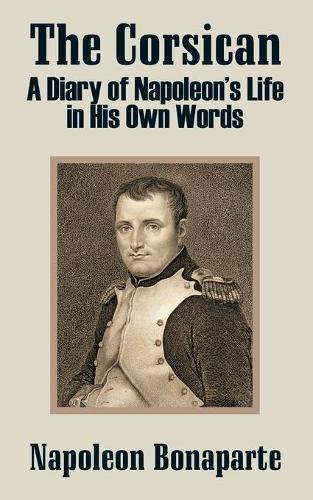 The Corsican: A Diary of Napoleon's Life in His Own Words (Paperback)