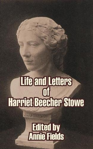 Life and Letters of Harriet Beecher Stowe (Paperback)