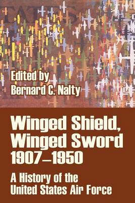 Winged Shield, Winged Sword 1907-1950: A History of the United States Air Force (Paperback)