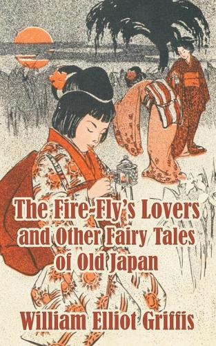 The Fire-Fly's Lovers and Other Fairy Tales of Old Japan (Paperback)