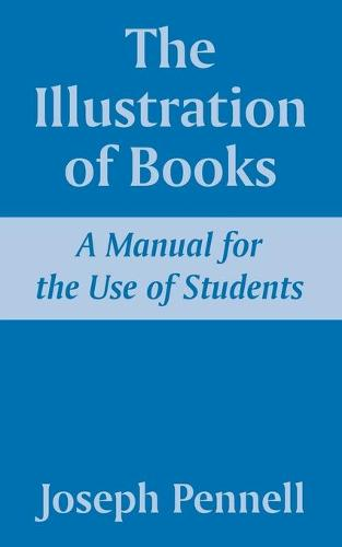 The Illustration of Books: A Manual for the Use of Students (Paperback)