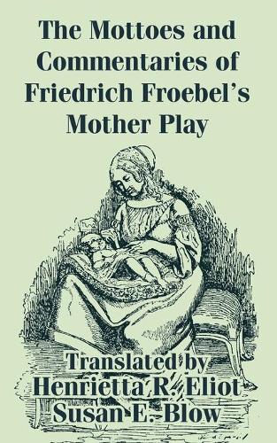 The Mottoes and Commentaries of Friedrich Froebel's Mother Play (Paperback)