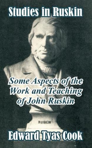 Studies in Ruskin: Some Aspects of the Work and Teaching of John Ruskin (Paperback)