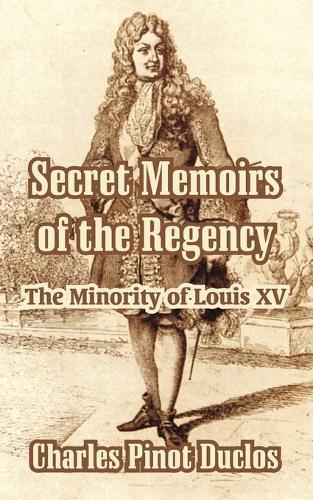 Secret Memoirs of the Regency: The Minority of Louis XV (Paperback)