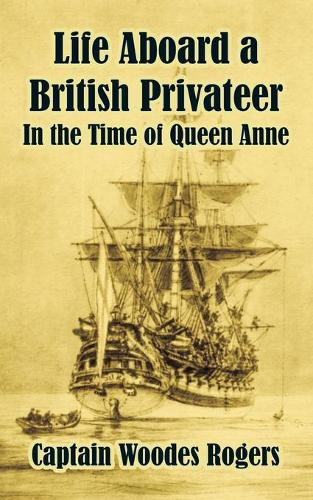 Life Aboard a British Privateer: In the Time of Queen Anne (Paperback)