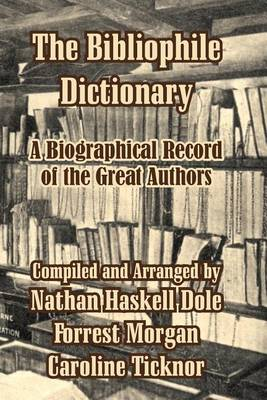 The Bibliophile Dictionary: A Biographical Record of the Great Authors (Paperback)