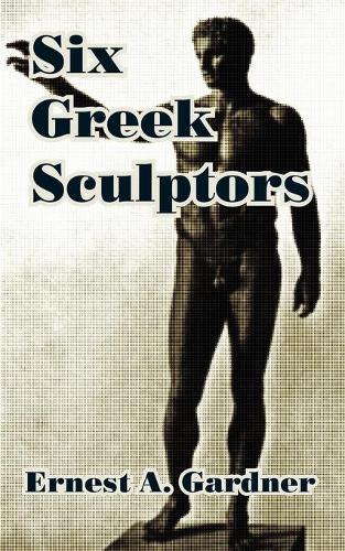 Six Greek Sculptors (Paperback)