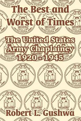 The Best and Worst of Times: The United States Army Chaplaincy 1920 - 1945 (Paperback)