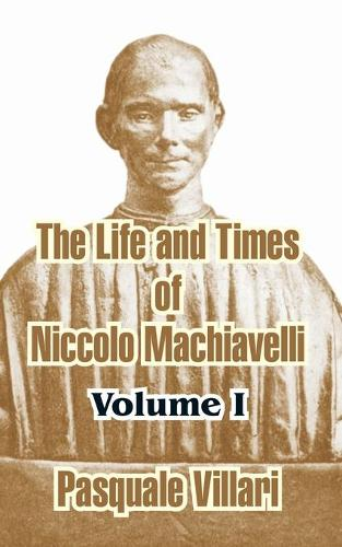 The Life and Times of Niccolo Machiavelli, Volume I (Paperback)