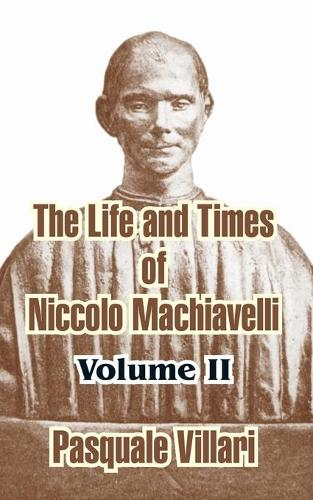 The Life and Times of Niccolo Machiavelli (Volume II) (Paperback)