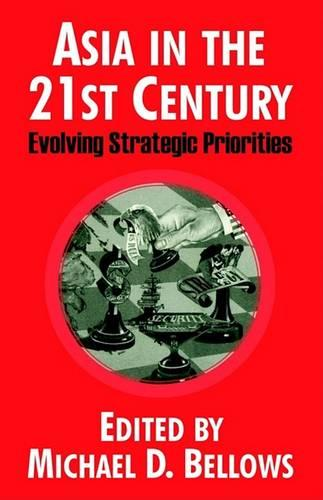 Asia in the 21st Century: Evolving Strategic Priorities (Paperback)