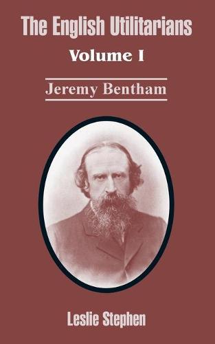 The English Utilitarians: Volume I (Jeremy Bentham) (Paperback)