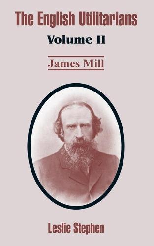 The English Utilitarians: Volume II (James Mill) (Paperback)