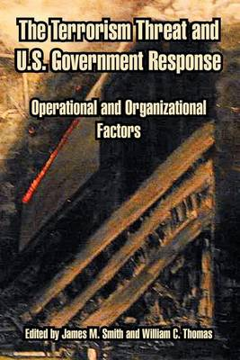 The Terrorism Threat and U.S. Government Response: Operational and Organizational Factors (Paperback)