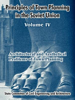 Principles of Town Planning in the Soviet Union: Volume IV (Paperback)