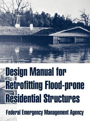 Design Manual for Retrofitting Flood-Prone Residential Structures (Paperback)