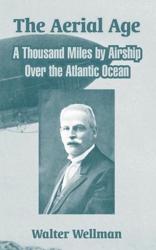 The Aerial Age: A Thousand Miles by Airship Over the Atlantic Ocean (Paperback)