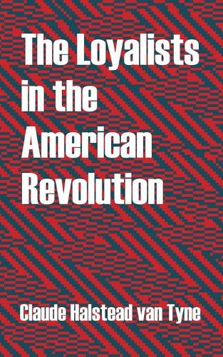 The Loyalists in the American Revolution (Paperback)