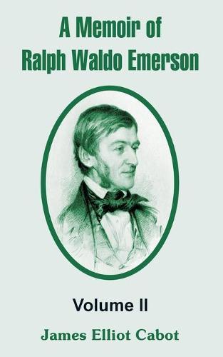 A Memoir of Ralph Waldo Emerson: Volume II (Paperback)